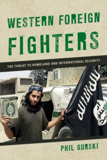Western Foreign Fighters : The Threat to Homeland and International Security, Paperback / softback Book