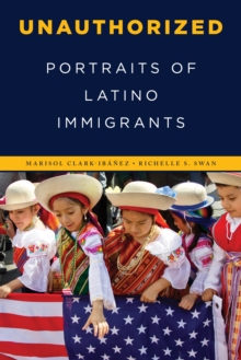 Unauthorized : Portraits of Latino Immigrants, Hardback Book