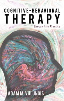 Cognitive-Behavioral Therapy : Theory into Practice, Paperback / softback Book