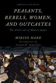 Peasants, Rebels, Women, and Outcastes : The Underside of Modern Japan, Hardback Book