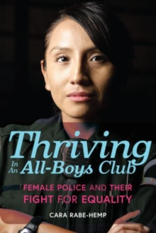 Thriving in an All-Boys Club : Female Police and Their Fight for Equality, Hardback Book
