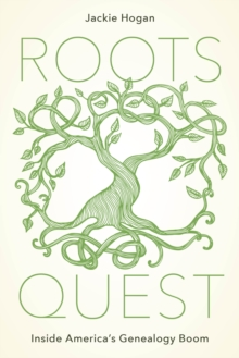 Roots Quest : Inside America's Genealogy Boom, Hardback Book