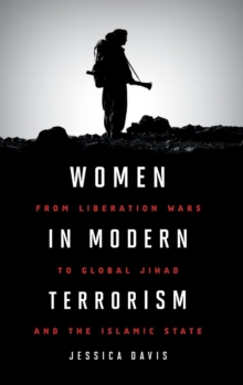 Women in Modern Terrorism : From Liberation Wars to Global Jihad and the Islamic State, Hardback Book