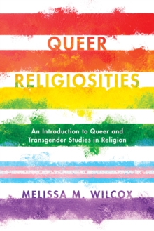 Queer Religiosities : An Introduction to Queer and Transgender Studies in Religion, Hardback Book