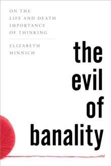 The Evil of Banality : On the Life and Death Importance of Thinking, Hardback Book