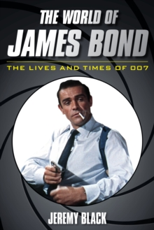 The World of James Bond : The Lives and Times of 007, Hardback Book