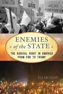 Enemies of the State : The Radical Right in America from FDR to Trump, Hardback Book
