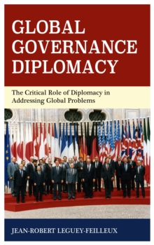 Global Governance Diplomacy : The Critical Role of Diplomacy in Addressing Global Problems, Hardback Book