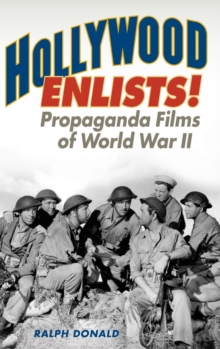 Hollywood Enlists! : Propaganda Films of World War II, Hardback Book