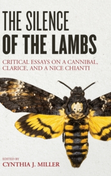 The Silence of the Lambs : Critical Essays on a Cannibal, Clarice, and a Nice Chianti, Hardback Book