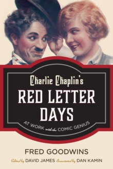 Charlie Chaplin's Red Letter Days : At Work with the Comic Genius, Hardback Book