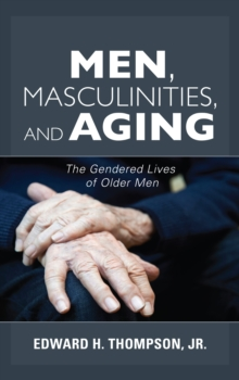 Men, Masculinities, and Aging : The Gendered Lives of Older Men, Paperback / softback Book