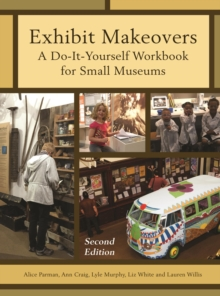 Exhibit Makeovers : A Do-It-Yourself Workbook for Small Museums, EPUB eBook