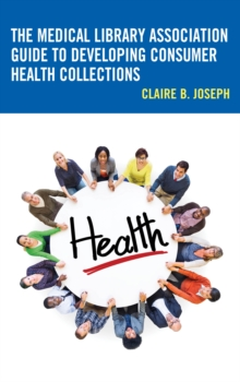 The Medical Library Association Guide to Developing Consumer Health Collections, Paperback Book