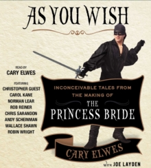 As You Wish : Inconceivable Tales from the Making of The Princess Bride, CD-Audio Book