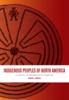 Indigenous Peoples of North America : A Concise Anthropological Overview, Paperback / softback Book