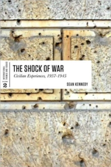 The Shock of War : Civilian Experiences, 1937-1945, Paperback / softback Book