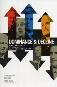 Dominance and Decline : Making Sense of Recent Canadian Elections, Paperback / softback Book