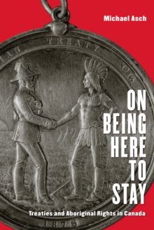 On Being Here to Stay : Treaties and Aboriginal Rights in Canada, Paperback / softback Book