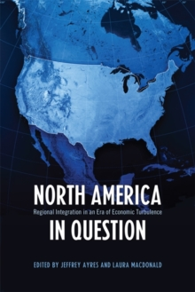 North America in Question : Regional Integration in an Era of Economic Turbulence, Paperback Book