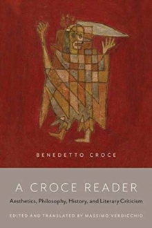 A Croce Reader : Aesthetics, Philosophy, History, and Literary Criticism, Paperback / softback Book