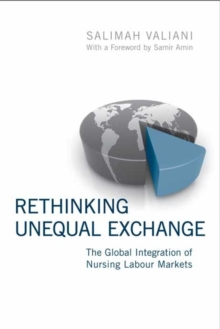 Rethinking Unequal Exchange : The Global Integration of Nursing Labour Markets, Paperback / softback Book