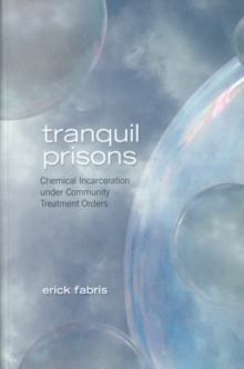 Tranquil Prisons : Chemical Incarceration under Community Treatment Orders, Paperback / softback Book