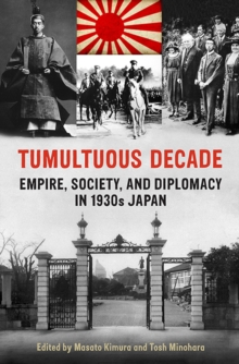 Tumultuous Decade : Empire, Society, and Diplomacy in 1930s Japan, Paperback / softback Book