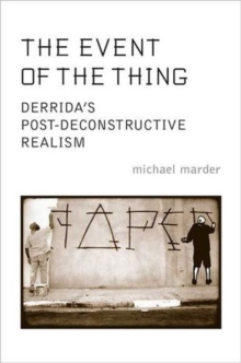 The Event of the Thing : Derrida's Post-Deconstructive Realism, Paperback / softback Book
