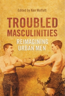 Troubled Masculinities : Reimagining Urban Men, Paperback Book