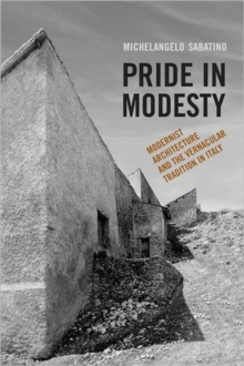 Pride in Modesty : Modernist Architecture and the Vernacular Tradition in Italy, Paperback / softback Book