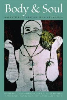 Body & Soul : Narratives of Healing from Ars Medica, Paperback / softback Book