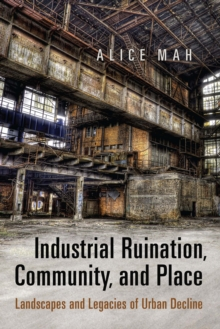 Industrial Ruination, Community and Place : Landscapes and Legacies of Urban Decline, Paperback Book