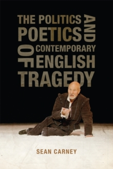 The Politics and Poetics of Contemporary English Tragedy, Paperback / softback Book
