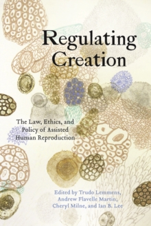 Regulating Creation : The Law, Ethics, and Policy of Assisted Human Reproduction, Paperback / softback Book