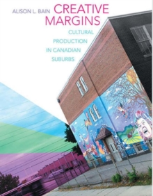 Creative Margins : Cultural Production in Canadian Suburbs, Paperback / softback Book