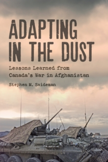 Adapting in the Dust : Lessons Learned from Canada's War in Afghanistan, Paperback / softback Book