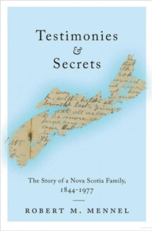Testimonies and Secrets : The Story of a Nova Scotia Family, 1844-1977, Paperback / softback Book