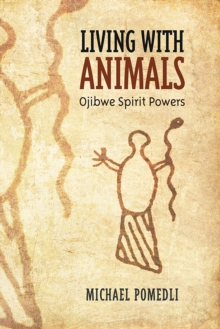 Living with Animals : Ojibwe Spirit Powers, Paperback / softback Book