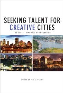 Seeking Talent for Creative Cities : The Social Dynamics of Innovation, Paperback / softback Book