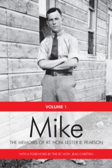 Mike : The Memoirs of the Rt. Hon.Lester B. Pearson, Volume One: 1897-1948, Paperback / softback Book
