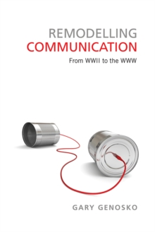 Remodelling Communication : From WWII to the WWW, Paperback / softback Book