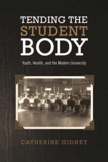 Tending the Student Body : Youth, Health, and the Modern University, Paperback / softback Book
