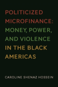 Politicized Microfinance : Money, Power, and Violence in the Black Americas, Paperback / softback Book