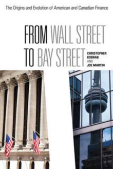 From Wall Street to Bay Street : The Origins and Evolution of American and Canadian Finance, Paperback Book