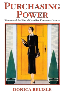 Purchasing Power : Women and the Rise of Canadian Consumer Culture, PDF eBook