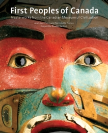 First Peoples of Canada : Masterworks from the Canadian Museum of Civilization, Paperback / softback Book