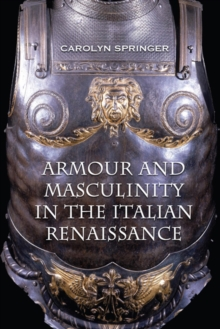 Armour and Masculinity in the Italian Renaissance, Paperback / softback Book