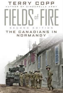 Fields of Fire : The Canadians in Normandy: Second Edition, Paperback / softback Book