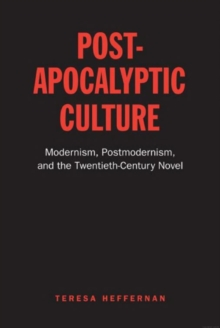 Post-Apocalyptic Culture : Modernism, Postmodernism, and the Twentieth-Century Novel, Paperback / softback Book